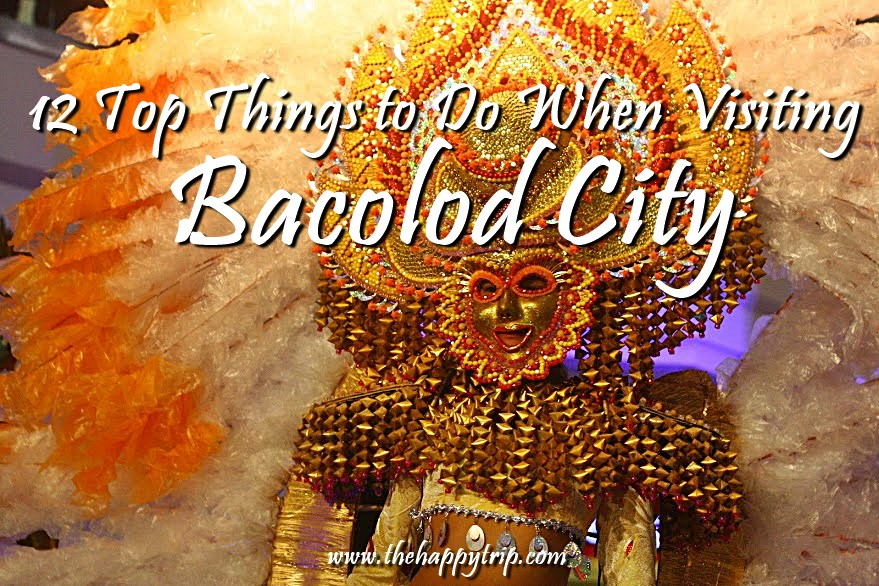 12 THINGS TO DO WHEN VISITING BACOLOD CITY